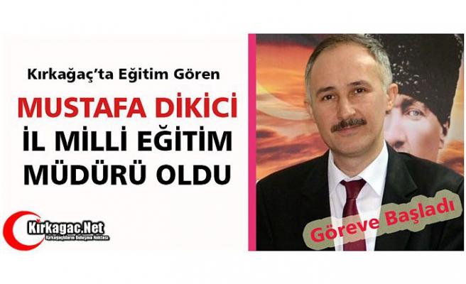 """DİKİCİ """"İL MİLLİ EĞİTİM MÜDÜRÜ"""" OLDU"""