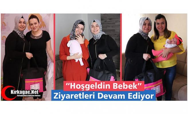 """""""HOŞGELDİN BEBEK"""" ZİYARETLERİ SÜRÜYOR"""