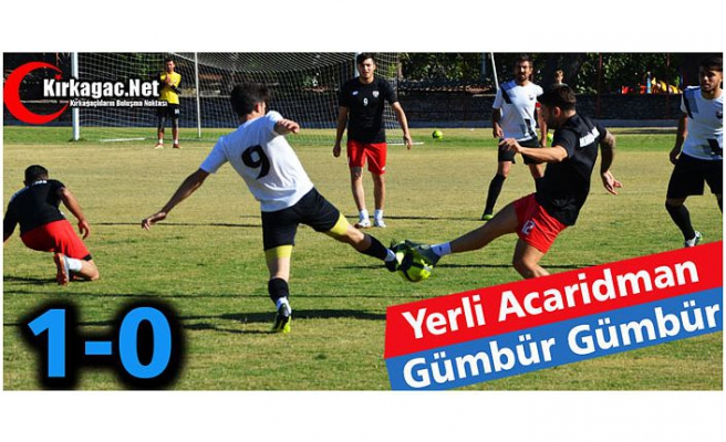 YERLİ ACAR GÜMBÜR GÜMBÜR 1-0