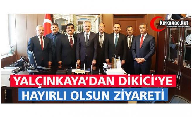 """YALÇINKAYA'DAN DİKİCİ'YE """"HAYIRLI"""" OLSUN ZİYARETİ"""