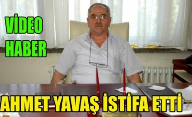 AHMET YAVAŞ İSTİFA ETTİ(VİDEO)