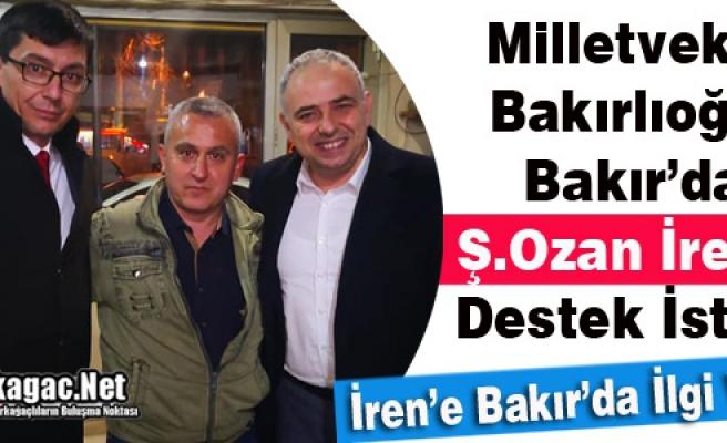 BAKIRLIOĞLU, BAKIR'DA Ş.OZAN İREN'E DESTEK İSTEDİ