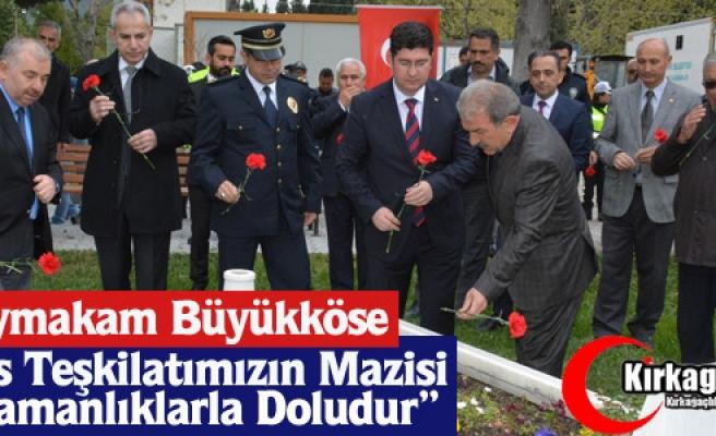 """BÜYÜKKÖSE """"POLİS TEŞKİLATIMIZIN MAZİSİ KAHRAMANLIKLARLA DOLUDUR"""""""