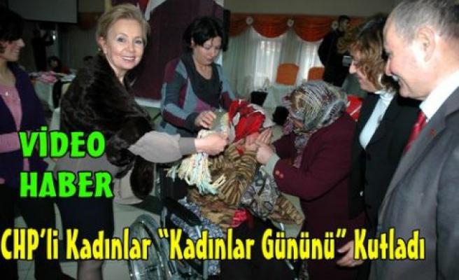 """CHP """"KADINLAR GÜNÜNÜ"""" KUTLADI""""(VİDEO)"""
