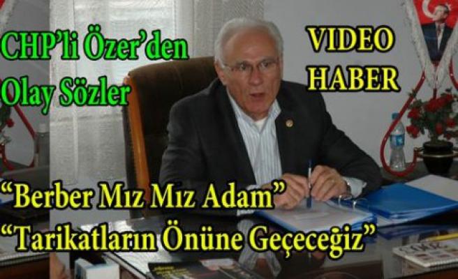 """CHP'li ÖZER""""Berber Mız Mız Adam,(Tarikatların Önüne Geçeceğiz)"""""""