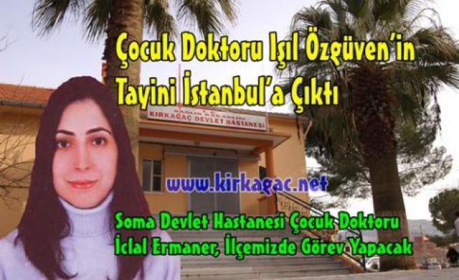 ÇOCUK DOKTORUNUN TAYİNİ İSTANBUL'A ÇIKTI