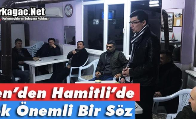 """İREN, HAMİTLİ'DE ÇOK ÖNEMLİ """"SÖZLER"""" VERDİ"""