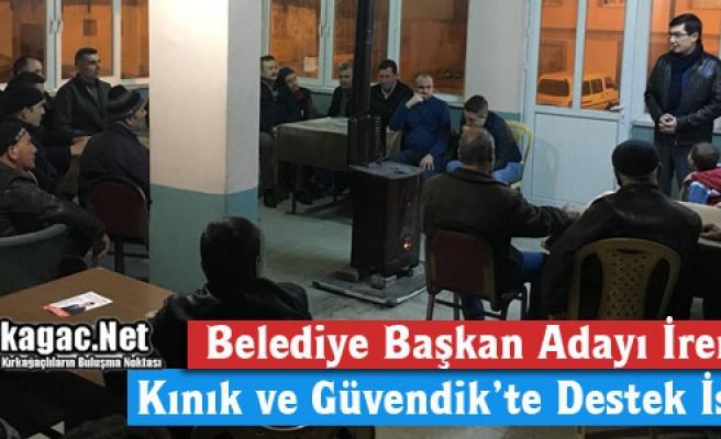 İREN, KINIK ve GÜVENDİK'TE DESTEK İSTEDİ