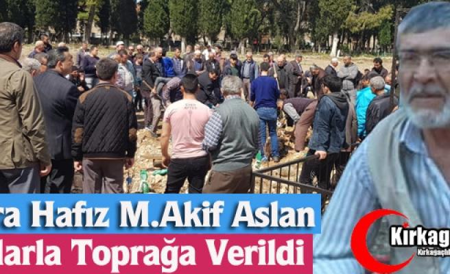 KURRA HAFIZ M.AKİF ASLAN TOPRAĞA VERİLDİ