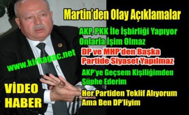 """Martin """"AKP,PKK'yla İşbirliği Yapıyor"""""""