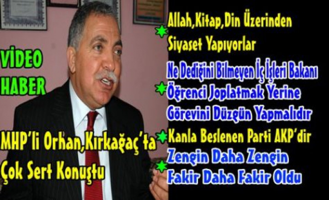 MHP'Lİ ORHAN,ÇOK SERT KONUŞTU(VİDEO)
