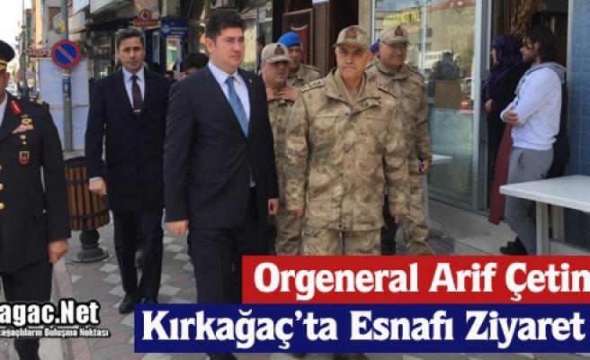 ORGENERAL ÇETİN, KIRKAĞAÇ'TA ESNAFI GEZDİ
