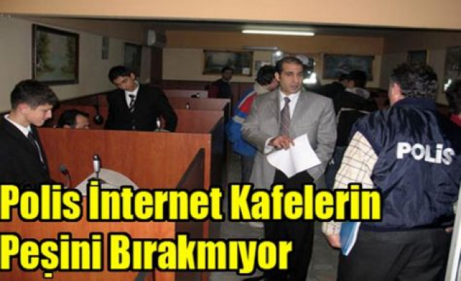 Polis İnternet Kafelerin Peşini Bırakmıyor