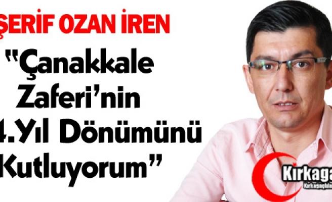 """Ş.OZAN İREN """"ÇANAKKALE ZAFERİ'MİZ KUTLU OLSUN"""