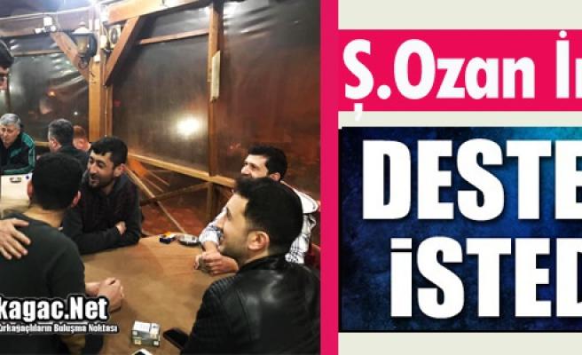 """Ş.OZAN İREN """"DESTEK İSTEDİ"""""""