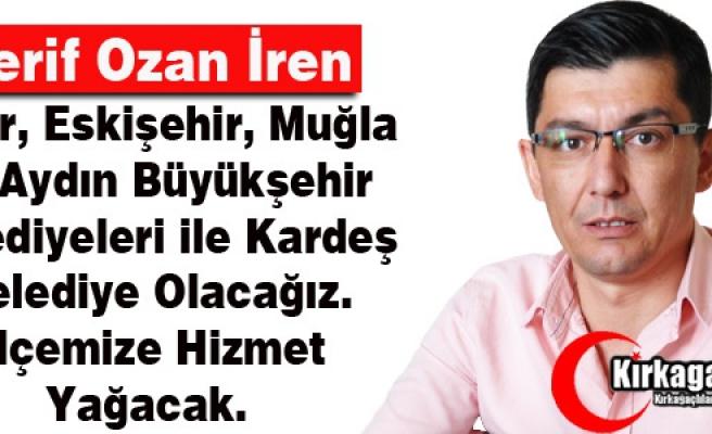 """Ş.OZAN İREN """"KIRKAĞAÇ'IMIZA HİZMET YAĞACAK"""""""