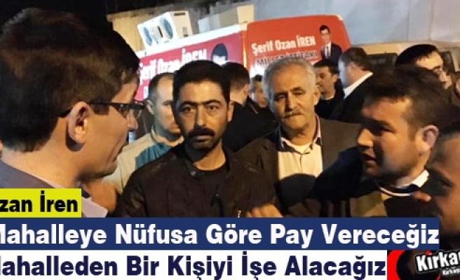 """Ş.OZAN İREN """"NÜFUSA GÖRE PAY VERECEĞİZ, GENÇLERİ İŞE ALACAĞIZ"""""""