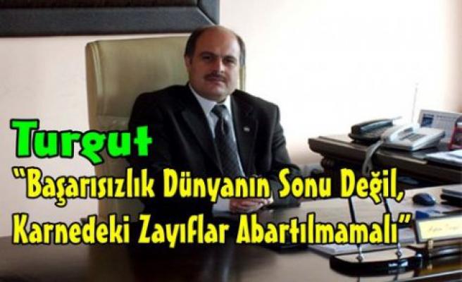 """Turgut""""Karnedeki Zayıflar Abartılmamalı"""""""