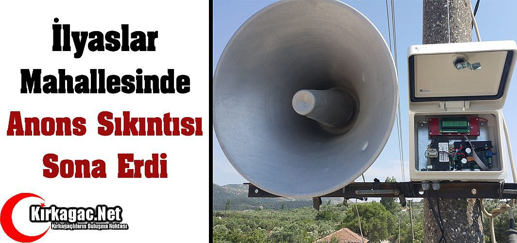 İLYASLAR'DA ANONS SIKINTISI SONA ERDİ