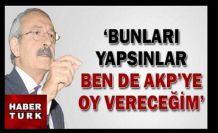 BUNLARI YAPSINLAR,AKP'YE OY VERECEĞİM