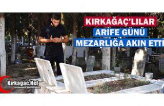 ARİFE GÜNÜ KIRKAĞAÇ'TA MEZARLIKLAR DOLDU...
