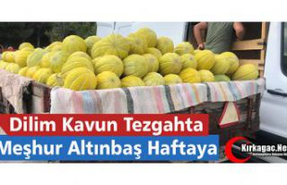 DİLİM KAVUN TEZGÂHTA, ALTINBAŞ HAFTAYA
