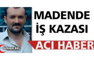 MADENDE İŞ KAZASI 1 ÖLÜ