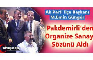 GÜNGÖR, PAKDEMİRLİ'DEN ORGANİZE SANAYİ SÖZÜNÜ...