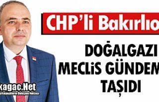 """BAKIRLIOĞLU DOĞALGAZI """"MECLİS GÜNDEMİNE""""..."""