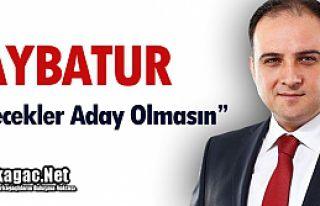 """BAYBATUR """"KÜSECEKLER ADAY OLMASIN"""""""