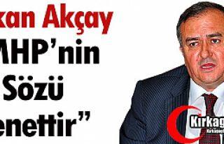 """ERKAN AKÇAY: """"MHP'NİN SÖZÜ SENETTİR"""""""
