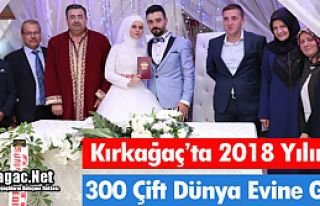 KIRKAĞAÇ'TA BİR YILDA 300 ÇİFT DÜNYA EVİNE...