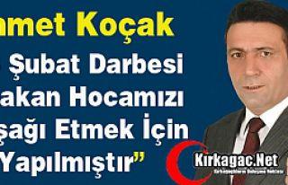 """KOÇAK """"28 ŞUBAT ERBAKAN'I ALAŞAĞI ETMEK İÇİN..."""
