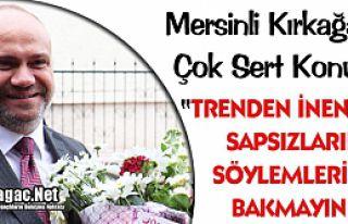 """MERSİNLİ """"İPSİZ SAPSIZLARIN SÖYLEMLERİNE BAKMAYIN"""""""