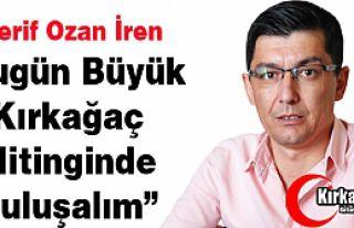 """Ş.OZAN İREN """"BÜYÜK KIRKAĞAÇ MİTİNGİNDE..."""