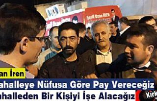 """Ş.OZAN İREN """"NÜFUSA GÖRE PAY VERECEĞİZ, GENÇLERİ..."""