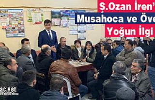 "Ş.OZAN İREN'E ""MUSAHOCA ve ÖVEÇLİ'DE YOĞUN..."