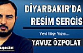 "YAVUZ ÖZPOLAT ""DİYARBAKIR'DA Kİ RESİM SERGİSİ"""