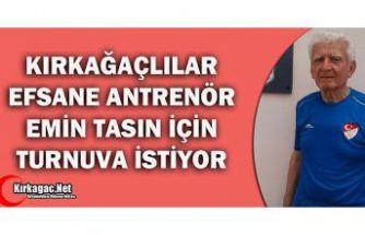 """KIRKAĞAÇ'LILAR"""" EFSANE"""" ANTRENÖR İÇİN TURNUVA İSTİYOR"""