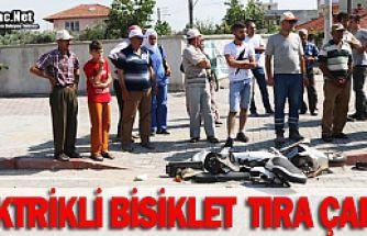 ELEKTRİKLİ BİSİKLET TIRA ÇARPTI