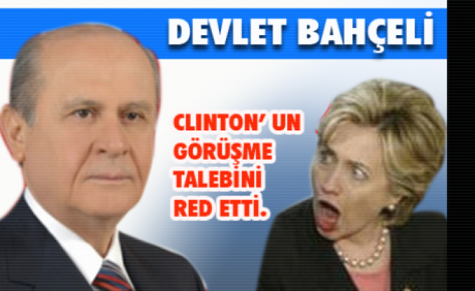 DEVLET BAHÇELİ, CLINTON'U RED ETTİ