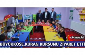 """BÜYÜKKÖSE """"KURAN KURSUNU"""" ZİYARET ETTİ"""