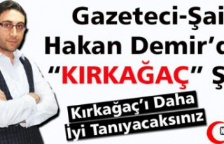 """HAKAN DEMİR'DEN MUHTEŞEM """"KIRKAĞAÇ"""" ŞİİRİ"""