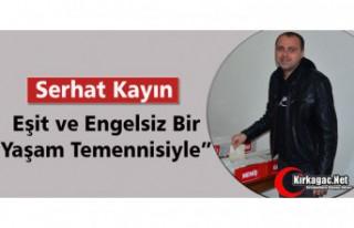 """KAYIN """"EŞİT ve ENGELSİZ BİR YAŞAM TEMENİSİYLE"""""""
