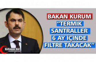 "KURUM ""TERMİK SANTRALLER 6 AY İÇİNDE FİLTRE TAKACAK"""