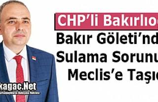 BAKIR GÖLETİ''NDEKİ SULAMA SORUNU MECLİS'E...