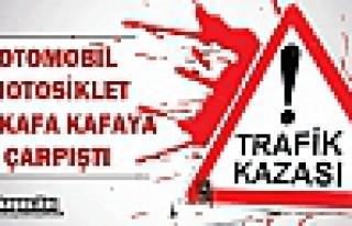 OTOMOBİL MOTOSİKLET İLE KAFA KAFAYA ÇARPIŞTI