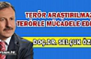 """ÖZDAĞ """"TERÖR ARAŞTIRILMAZ, TERÖRLE MÜCADELE..."""