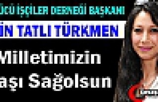 """TÜRKMEN """"MİLLETİMİZİN BAŞI SAĞOLSUN"""""""