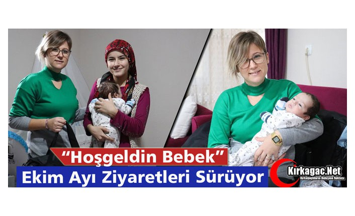 """""""HOŞGELDİN BEBEK"""" ZİYARETLERİ DEVAM EDİYOR"""